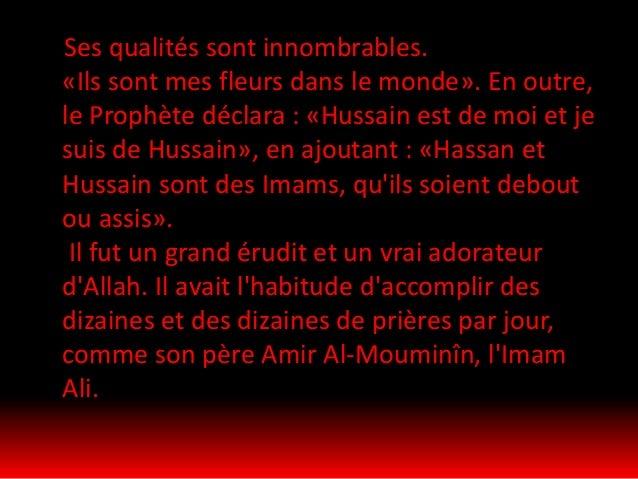 Sa vie et son martyre L'imam Hussein avait vécu six ans à côté de son grand père, le saint Prophète Mohammad .Après la mor...