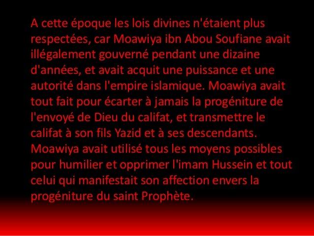 Avant sa mort, Moawiya réussit à transmettre le califat à son pervers fils Yazid, et le conseilla de ne pas s'occuper de l...