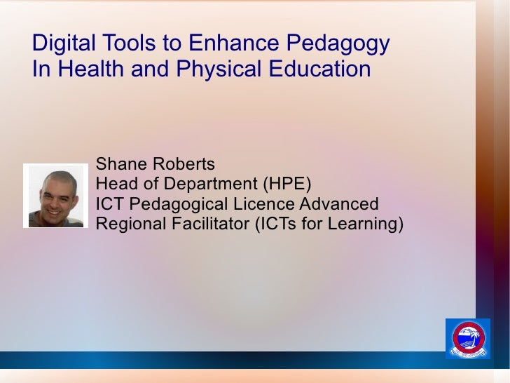 Digital Tools to Enhance Pedagogy In Health and Physical Education         Shane Roberts      Head of Department (HPE)    ...