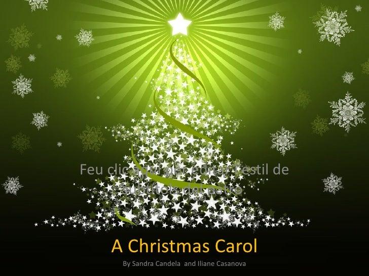 Feu clic aquí per editar lestil de       subtítols del patró.     A Christmas Carol       By Sandra Candela and Iliane Cas...