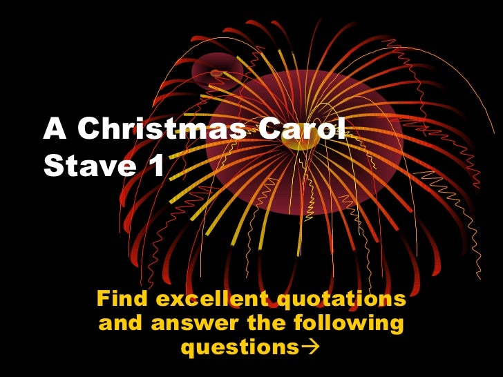 A Christmas CarolStave 1  Find excellent quotations  and answer the following         questions