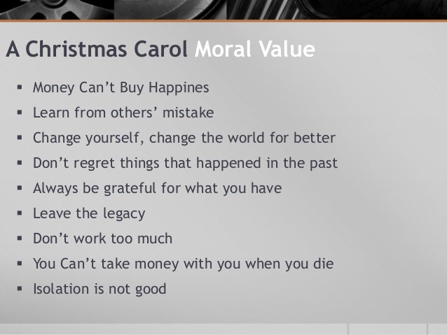 moral values a christmas carol Dickens' a christmas carol by michael marriott | 5 dec 2004 of all the works written about christmas, perhaps the most influential, save clement moore's poem the moral of the story: the primary value of christmas is altruism.