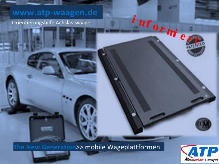 www.atp-waagen.de The New Generation >> mobile Wägeplattformen Orientierungshilfe Achslastwaage informiert