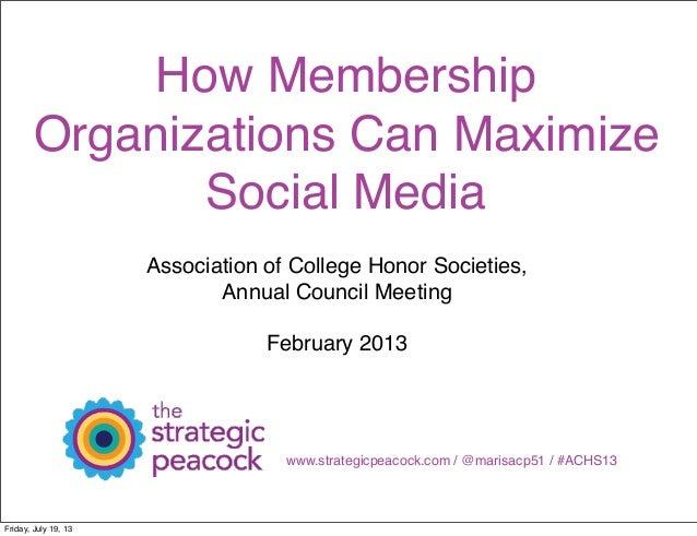 How Membership Organizations Can Maximize Social Media Association of College Honor Societies, Annual Council Meeting Febr...