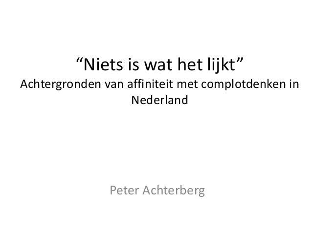 """""""Niets is wat het lijkt"""" Achtergronden van affiniteit met complotdenken in Nederland Peter Achterberg"""