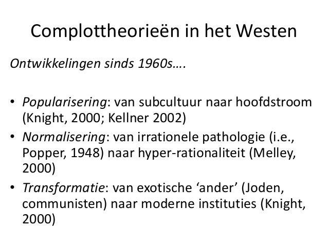 Complottheorieën in het Westen Ontwikkelingen sinds 1960s…. • Popularisering: van subcultuur naar hoofdstroom (Knight, 200...