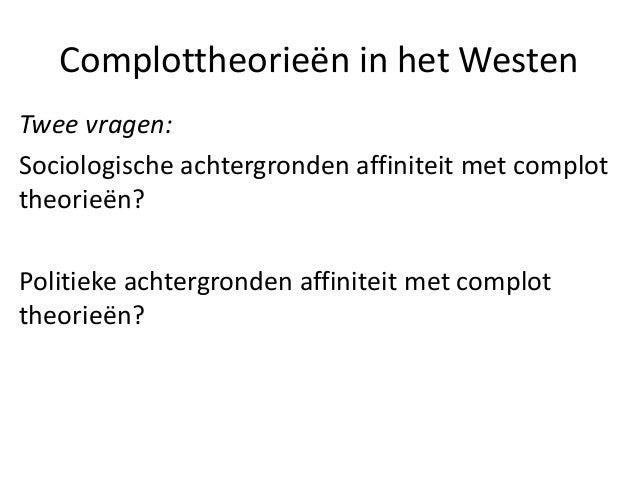 Complottheorieën in het Westen Twee vragen: Sociologische achtergronden affiniteit met complot theorieën? Politieke achter...