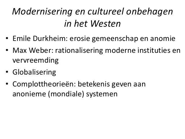 Modernisering en cultureel onbehagen in het Westen • Emile Durkheim: erosie gemeenschap en anomie • Max Weber: rationalise...
