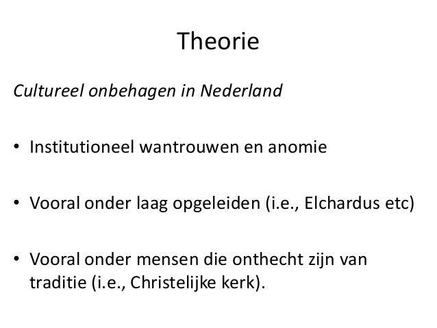 Theorie Cultureel onbehagen in Nederland • Institutioneel wantrouwen en anomie • Vooral onder laag opgeleiden (i.e., Elcha...