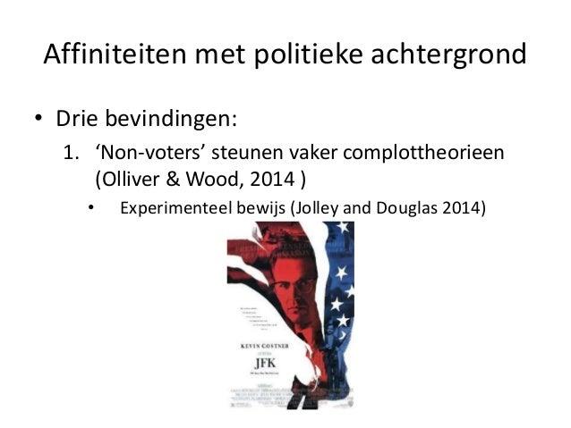Affiniteiten met politieke achtergrond • Drie bevindingen: 1. 'Non-voters' steunen vaker complottheorieen (Olliver & Wood,...