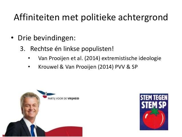 Affiniteiten met politieke achtergrond • Drie bevindingen: 3. Rechtse én linkse populisten! • Van Prooijen et al. (2014) e...