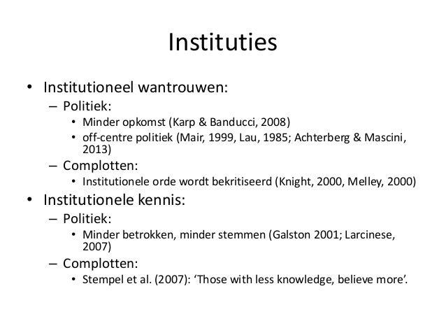 Instituties • Institutioneel wantrouwen: – Politiek: • Minder opkomst (Karp & Banducci, 2008) • off-centre politiek (Mair,...