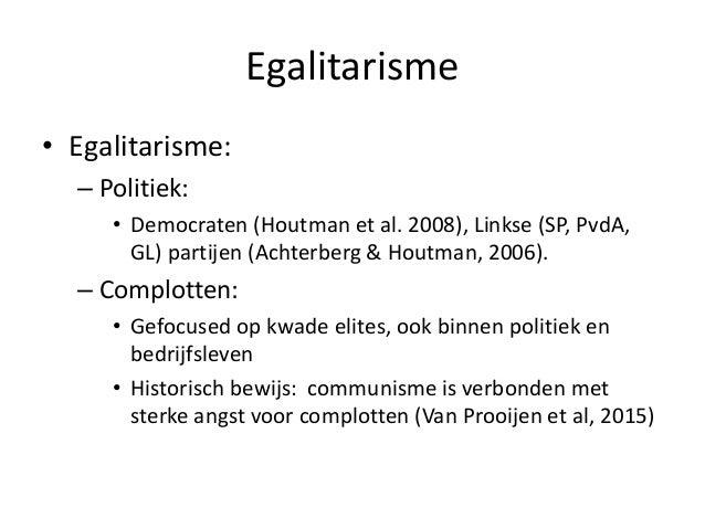 Egalitarisme • Egalitarisme: – Politiek: • Democraten (Houtman et al. 2008), Linkse (SP, PvdA, GL) partijen (Achterberg & ...
