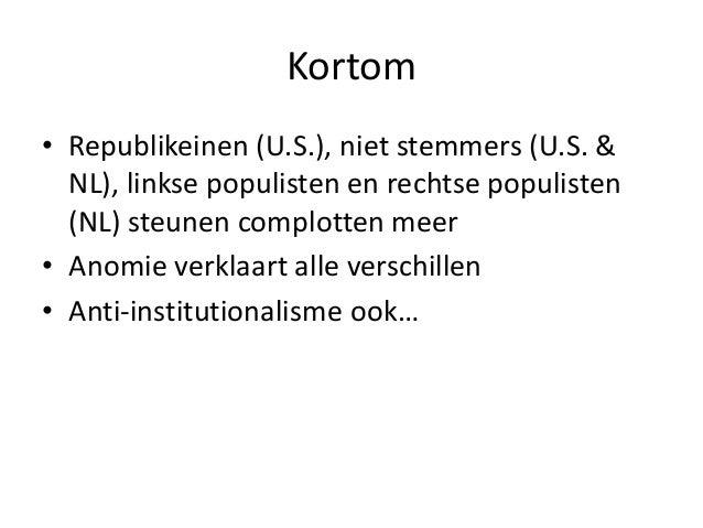 Kortom • Republikeinen (U.S.), niet stemmers (U.S. & NL), linkse populisten en rechtse populisten (NL) steunen complotten ...
