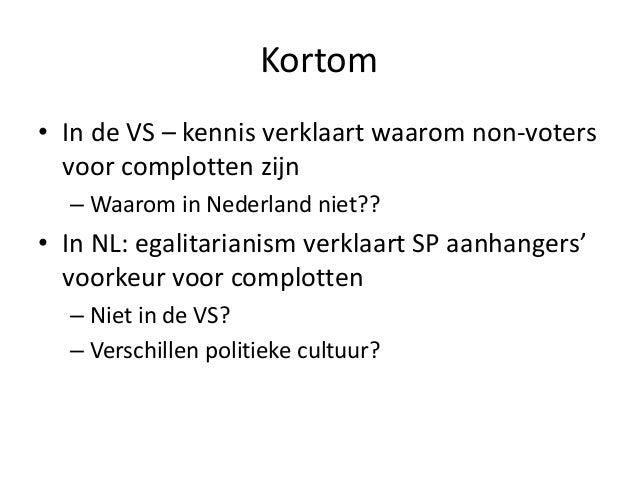 Kortom • In de VS – kennis verklaart waarom non-voters voor complotten zijn – Waarom in Nederland niet?? • In NL: egalitar...