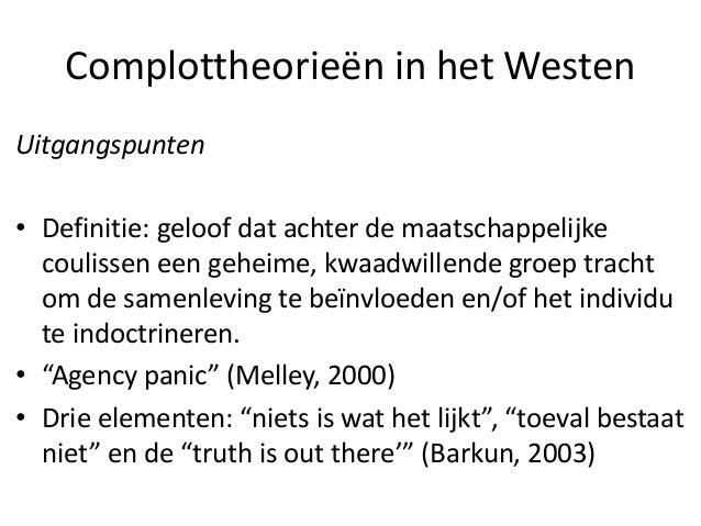 Complottheorieën in het Westen Uitgangspunten • Definitie: geloof dat achter de maatschappelijke coulissen een geheime, kw...