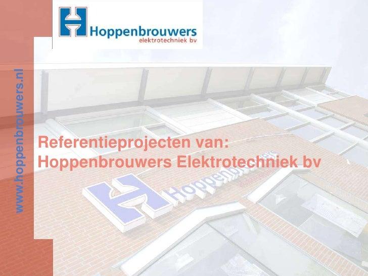 Referentieprojecten van: Hoppenbrouwers Elektrotechniek bv<br />www.hoppenbrouwers.nl<br />