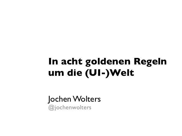 In acht goldenen Regelnum die (UI-)WeltJochen Wolters@jochenwolters