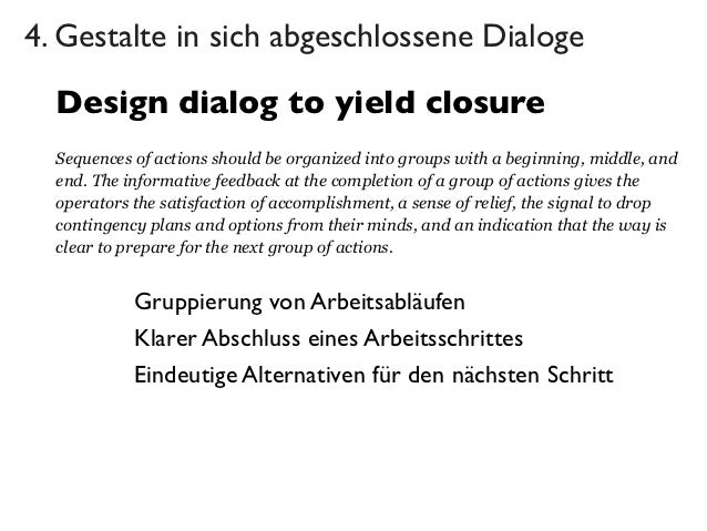 4. Gestalte in sich abgeschlossene Dialoge  Design dialog to yield closure  Sequences of actions should be organized into ...