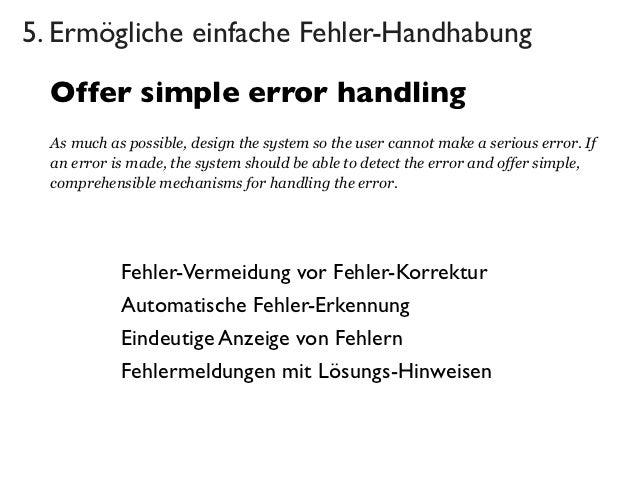 5. Ermögliche einfache Fehler-Handhabung  Offer simple error handling  As much as possible, design the system so the user ...