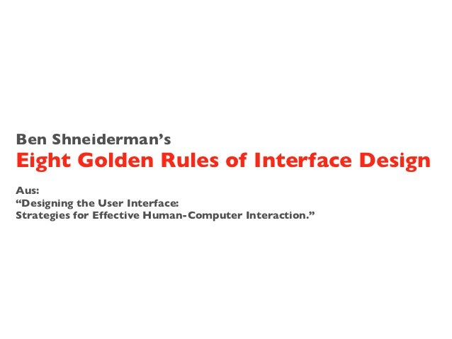 """Ben Shneiderman'sEight Golden Rules of Interface DesignAus:""""Designing the User Interface:Strategies for Effective Human-Co..."""