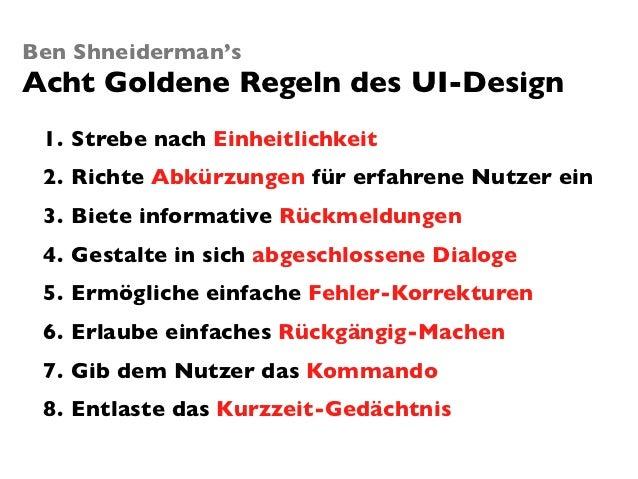 Ben Shneiderman'sAcht Goldene Regeln des UI-Design 1. Strebe nach Einheitlichkeit 2. Richte Abkürzungen für erfahrene Nutz...