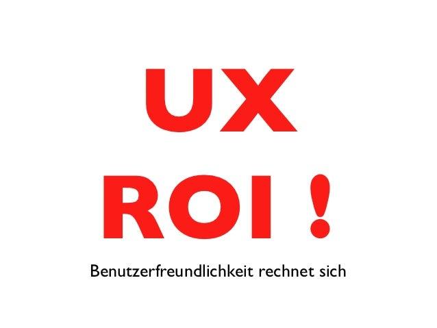 UX    !ROI ?Benutzerfreundlichkeit rechnet sich