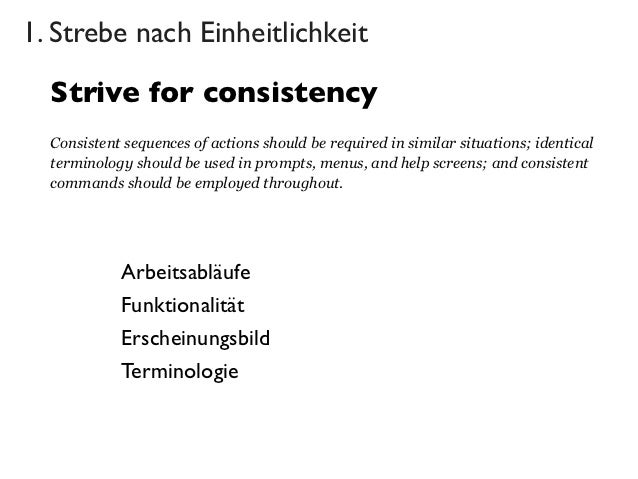 1. Strebe nach Einheitlichkeit  Strive for consistency  Consistent sequences of actions should be required in similar situ...