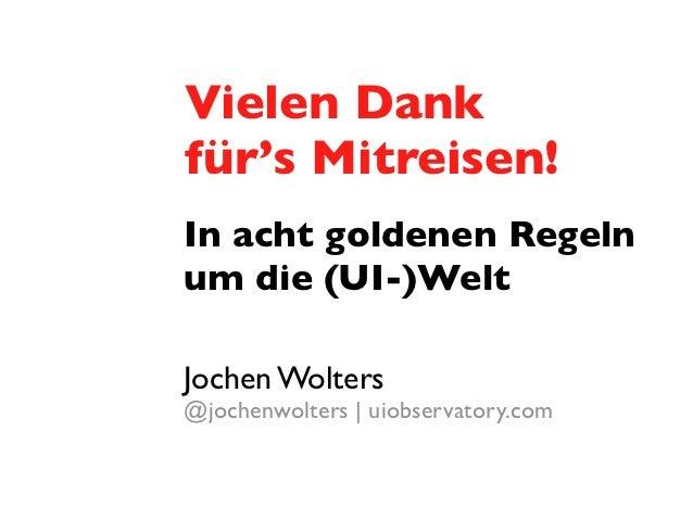 Vielen Dankfür's Mitreisen!In acht goldenen Regelnum die (UI-)WeltJochen Wolters@jochenwolters   uiobservatory.com