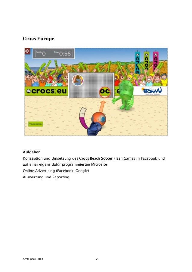 77b9b3e538ca6 ... Auswertung und Reporting  12. achtQuark 2014 12 Crocs Europe Aufgaben  Konzeption und Umsetzung des Crocs Beach Soccer Flash Games in Facebook ...
