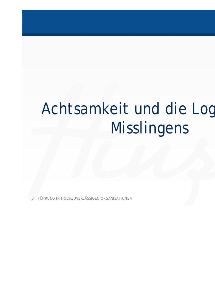 Achtsamkeit und die Logik des            Misslingens0 FÜHRUNG IN HOCHZUVERLÄSSIGEN ORGANISATIONEN   HINZ-WIRKT.DE