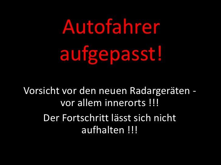 Autofahrer aufgepasst! Vorsicht vor den neuen Radargeräten - vor allem innerorts !!! Der Fortschritt lässt sich nicht aufh...