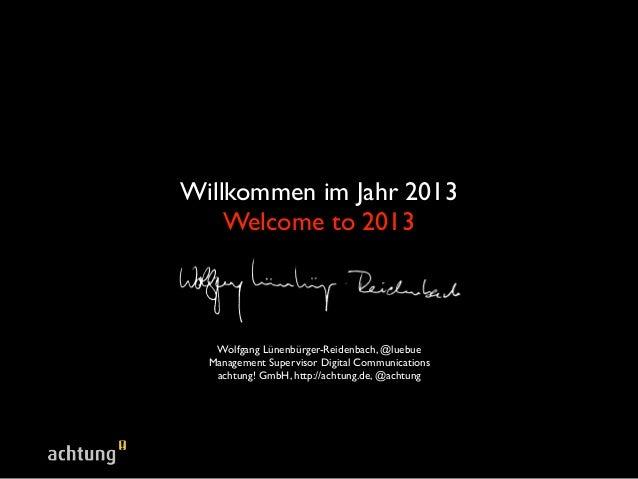 Willkommen im Jahr 2013    Welcome to 2013   Wolfgang Lünenbürger-Reidenbach, @luebue  Management Supervisor Digital Commu...
