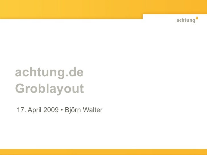 achtung.de Groblayout 17. April 2009 • Björn Walter