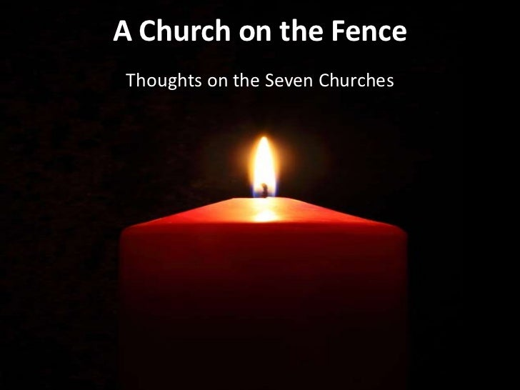 A Church on the Fence<br />Thoughts on the Seven Churches <br />