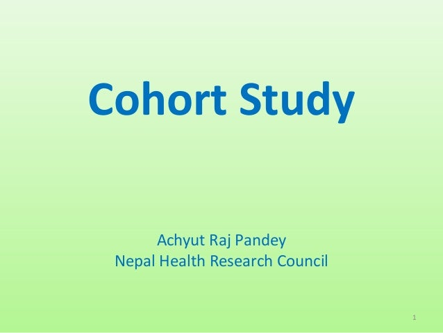 Cohort Study Achyut Raj Pandey Nepal Health Research Council 1