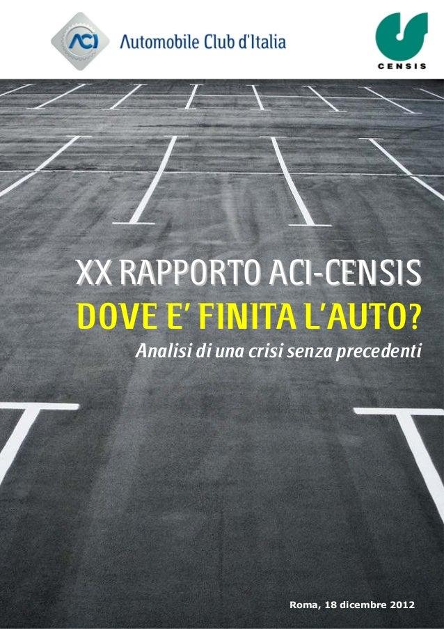 XX RAPPORTO ACI-CENSISDOVE E' FINITA L'AUTO?   Analisi di una crisi senza precedenti                      Roma, 18 dicembr...