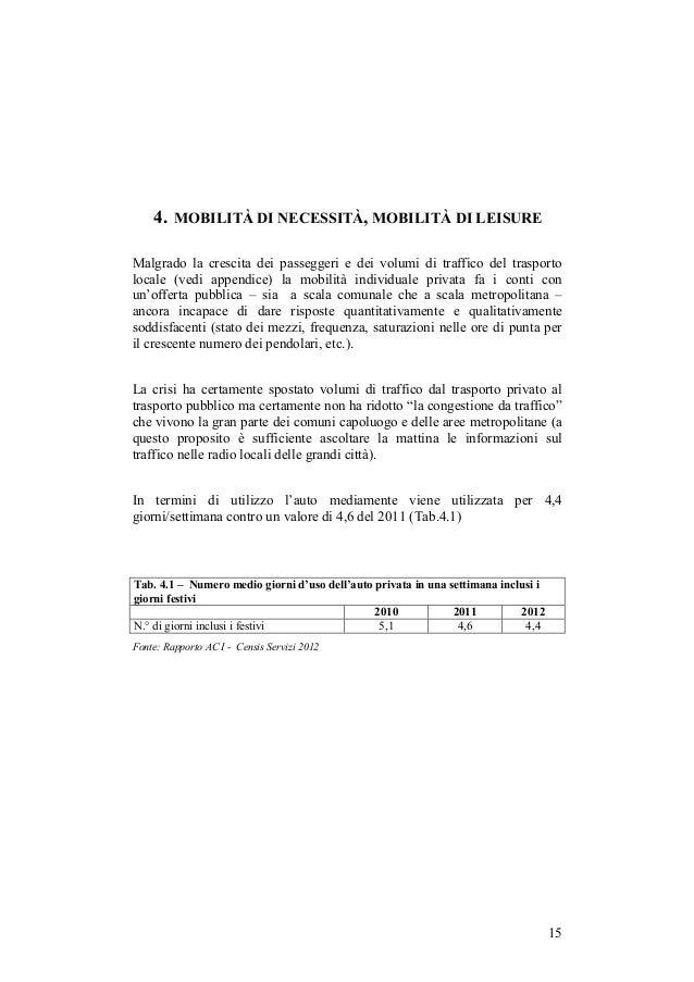 4. MOBILITÀ DI NECESSITÀ, MOBILITÀ DI LEISUREMalgrado la crescita dei passeggeri e dei volumi di traffico del trasportoloc...