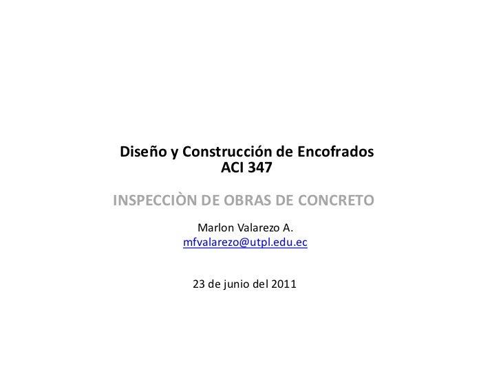 Diseño y Construcción de Encofrados <br />ACI 347<br />INSPECCIÒN DE OBRAS DE CONCRETO<br />Marlon Valarezo A.<br />mfvala...
