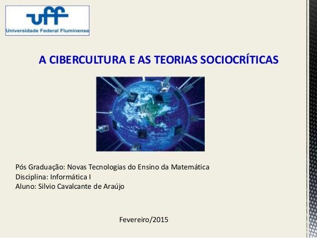 Fevereiro/2015 Pós Graduação: Novas Tecnologias do Ensino da Matemática Disciplina: Informática I Aluno: Silvio Cavalcante...