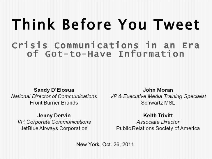 New York, Oct. 26, 2011  Think Before You Tweet Crisis Communications in an Era of Got-to-Have Information