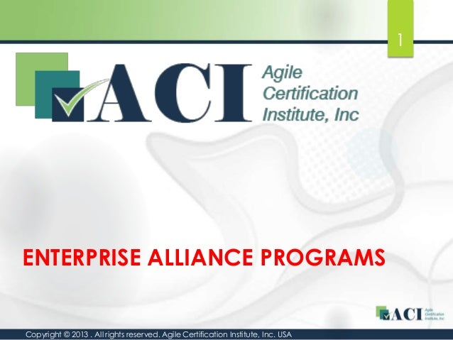1  ENTERPRISE ALLIANCE PROGRAMS  Copyright © 2013 . All rights reserved. Agile Certification Institute, Inc. USA