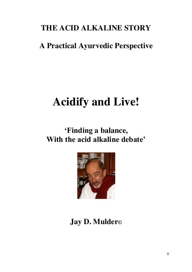 """THE ACID ALKALINE STORYA Practical Ayurvedic Perspective   Acidify and Live!       """"Finding a balance,  With the acid alka..."""
