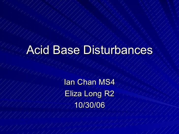 Acid Base Disturbances Ian Chan MS4 Eliza Long R2 10/30/06