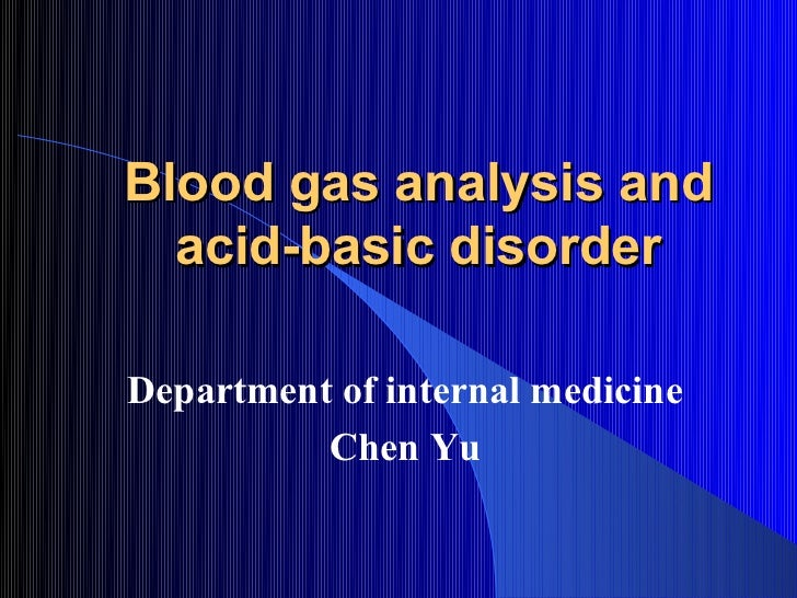 Blood gas analysis and  acid-basic disorderDepartment of internal medicine          Chen Yu