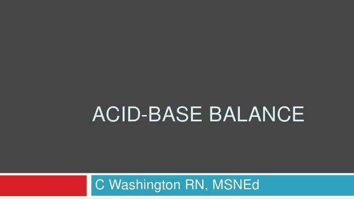 Acid-Base Balance<br />C Washington RN, MSNEd<br />
