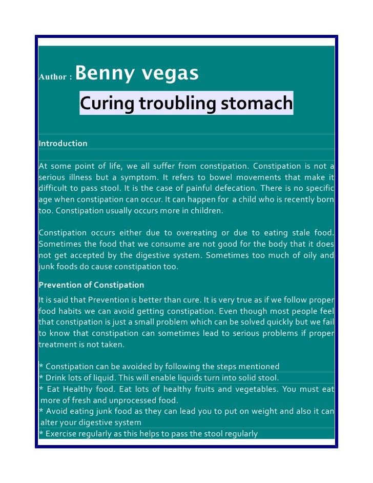Author :   Benny vegas           Curing troubling stomachIntroductionAt some point of life, we all suffer from constipatio...
