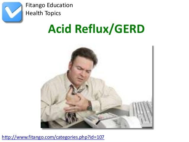 Fitango Education          Health Topics                   Acid Reflux/GERDhttp://www.fitango.com/categories.php?id=107