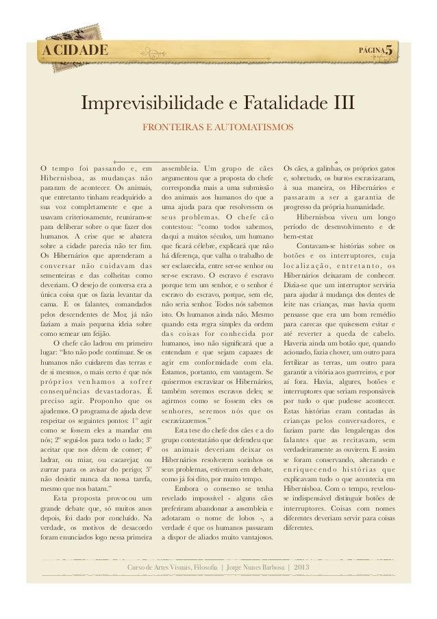 A CIDADE!  PÁGINA  5  Imprevisibilidade e Fatalidade III FRONTEIRAS E AUTOMATISMOS  O tempo foi passando e, em Hibernisboa...
