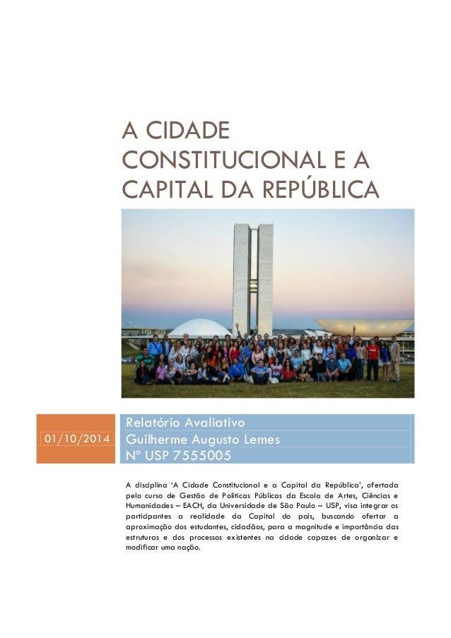 A CIDADE CONSTITUCIONAL E A CAPITAL DA REPÚBLICA  01/10/2014 Relatório Avaliativo Guilherme Augusto Lemes Nº USP 7555005  ...
